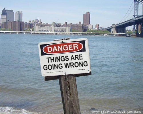 sign that says, danger -- things are going wrong