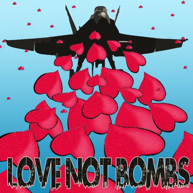 Love Not Bombs: LOVE BOMBING